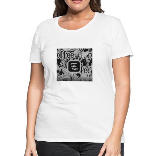 You and Me Coffee Happy T-Shirt - Women's Premium T-Shirt