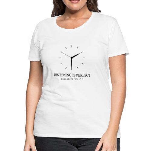 God's timing is perfect - Ecclesiastes 3:1 shirt - Women's Premium T-Shirt