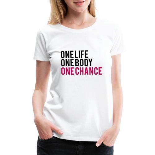 One Life One Body One Chance - Women's Premium T-Shirt
