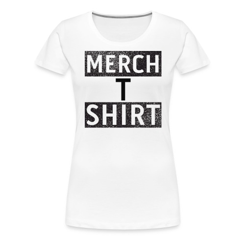 Merch T Shirt - Women's Premium T-Shirt