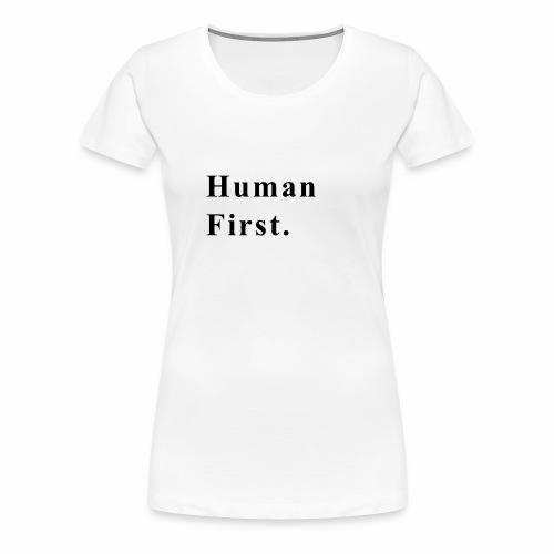 Human First. - Women's Premium T-Shirt