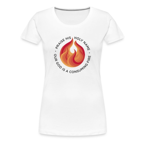 Consuming Fire - Women's Premium T-Shirt