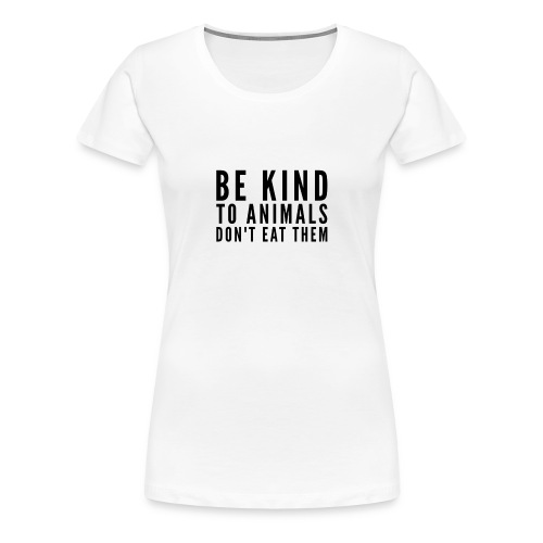 Be Kind Shirt - Women's Premium T-Shirt