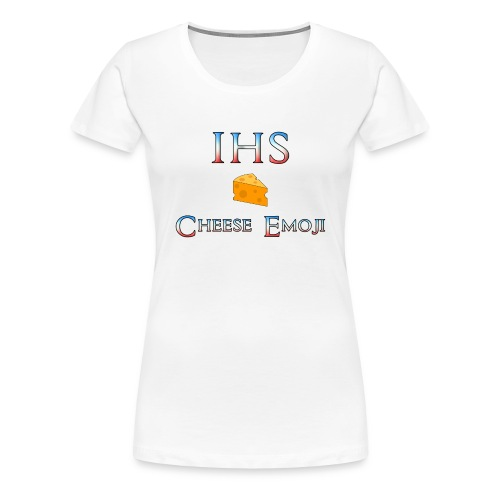 IHS Cheese - Women's Premium T-Shirt