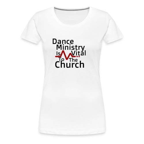 Dance Ministry Is Vital To The Church - Women's Premium T-Shirt