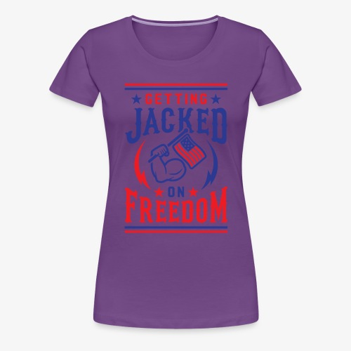 Getting Jacked On Freedom - Women's Premium T-Shirt
