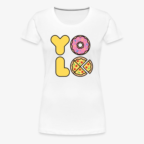 You Only Lift Once - Women's Premium T-Shirt