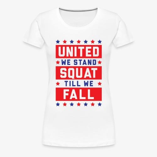 United We Stand, Squat Till We Fall - Women's Premium T-Shirt