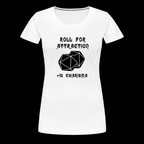 Roll for Attraction - Women's Premium T-Shirt