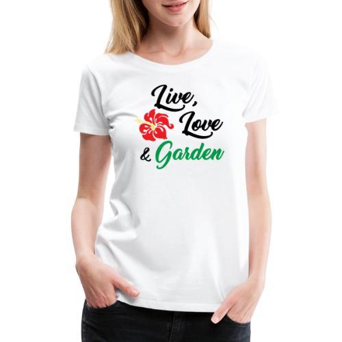 Live, Love, Garden - Women's Premium T-Shirt