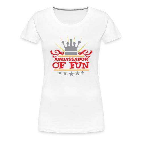 Ambassador Of Fun - Women's Premium T-Shirt