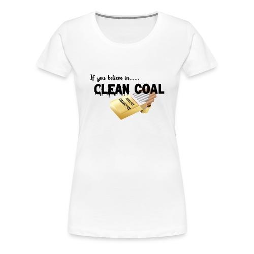 If you believe in Clean coal - Women's Premium T-Shirt