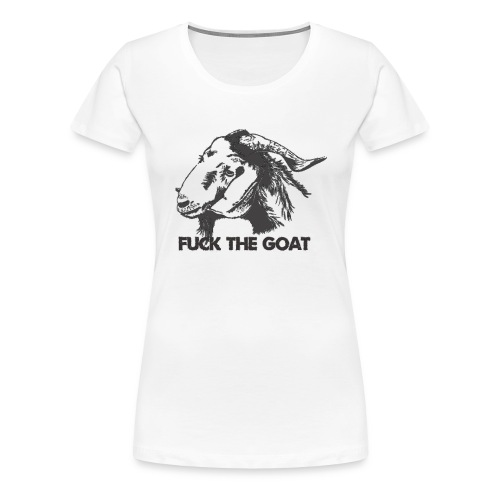 Fuck the Goat - Women's Premium T-Shirt