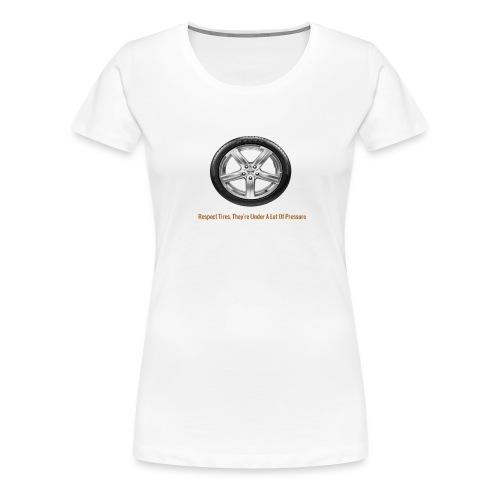 Respect Tires - Women's Premium T-Shirt