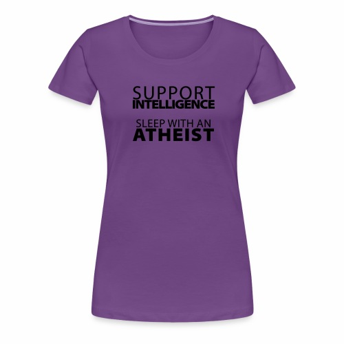 Support Intelligence, Sleep with Atheists - Women's Premium T-Shirt