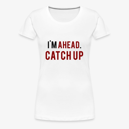 Im Ahead Catch Up - Women's Premium T-Shirt
