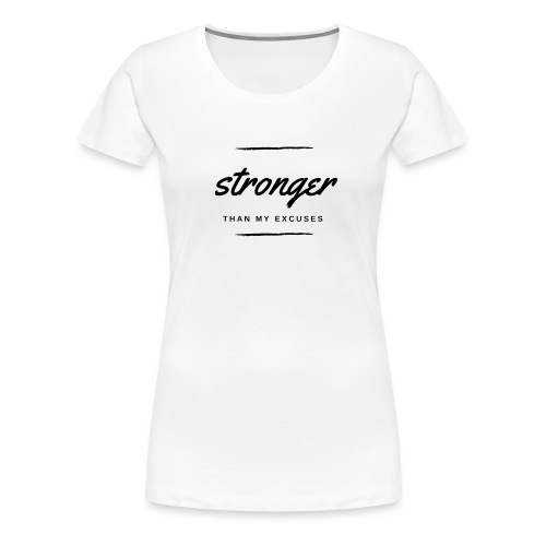 Stronger than my excuses - Women's Premium T-Shirt