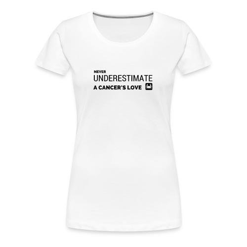 Never underestimate a cancer's love - Women's Premium T-Shirt