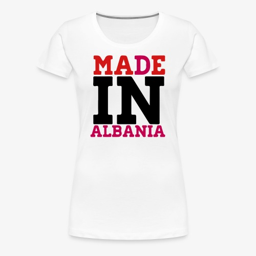MADE IN ALBANIA - Women's Premium T-Shirt