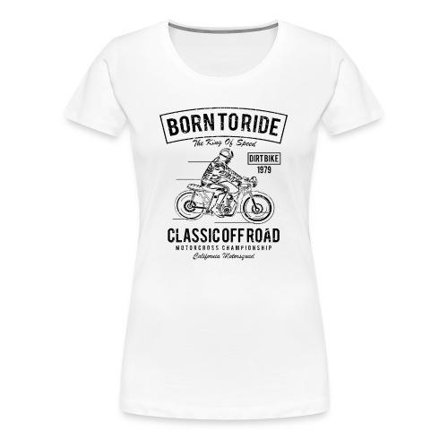 Born To Ride BLACK - Women's Premium T-Shirt