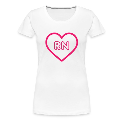 RN Nurse Quote, Gift - Women's Premium T-Shirt