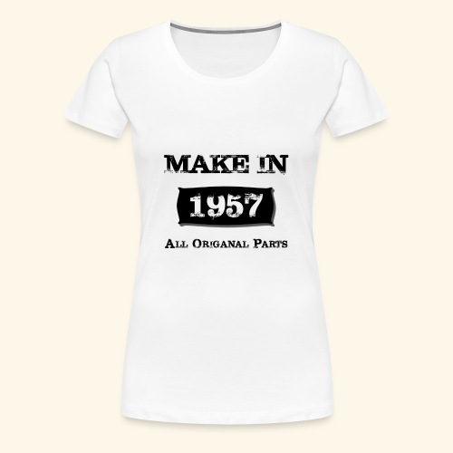 Birthday Gifts Made 1957 All Original Parts - Women's Premium T-Shirt