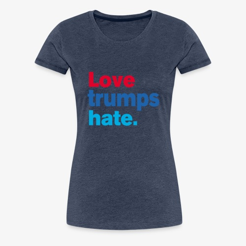 Love Trumps Hate - Women's Premium T-Shirt