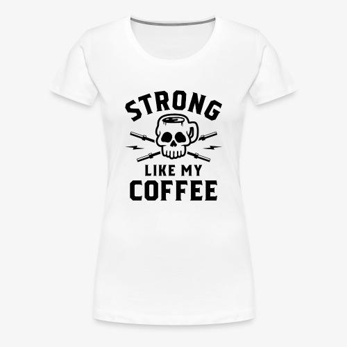 Strong Like My Coffee v2 - Women's Premium T-Shirt