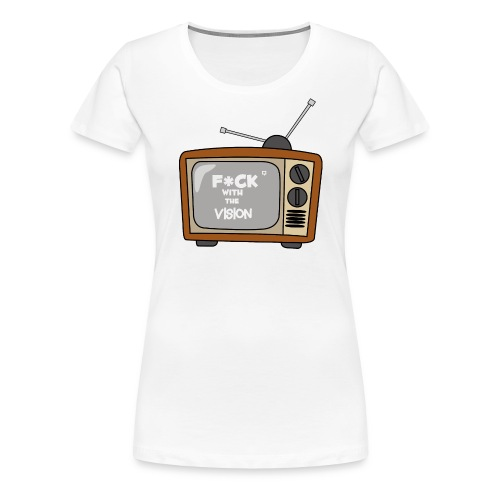 Fuck with the vision Tee - Women's Premium T-Shirt