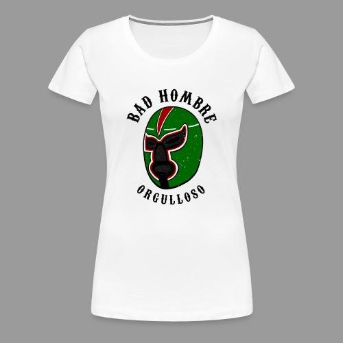 Proud Bad Hombre (Bad Hombre Orgulloso) - Women's Premium T-Shirt