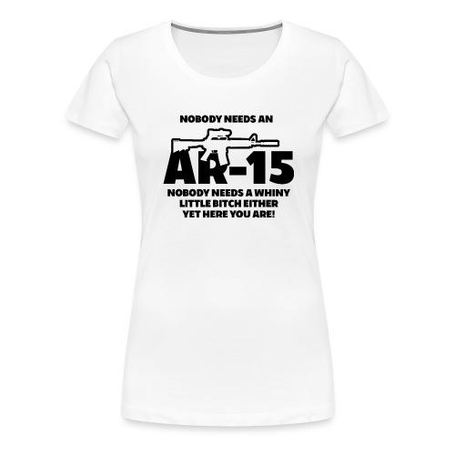 NOBODY NEEDS AN AR-15 - Women's Premium T-Shirt