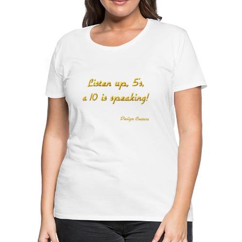 LISTEN UP 5 S GOLD - Women's Premium T-Shirt