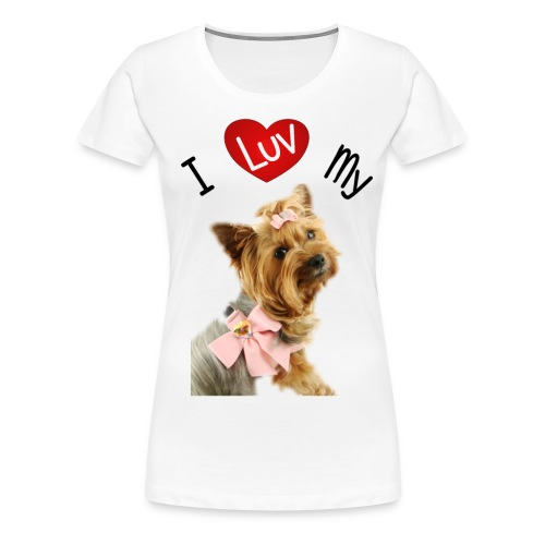 I LUV MY YORKIE - Women's Premium T-Shirt