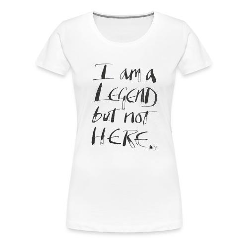 I am a Legend - Women's Premium T-Shirt