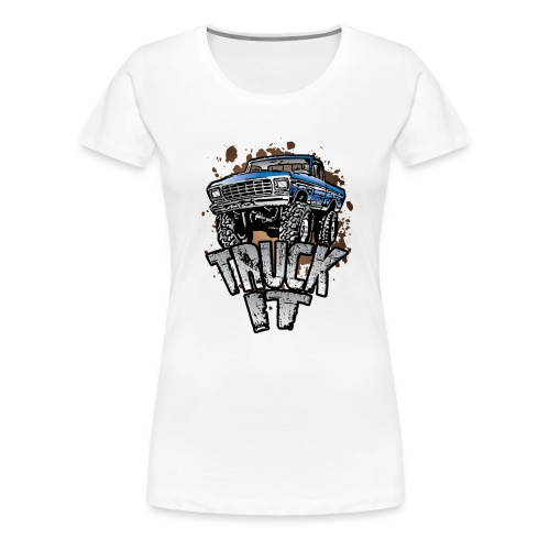 Truck It - Women's Premium T-Shirt
