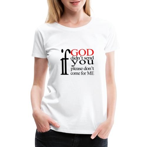 IF GOD DIDN T SEND PLEASE BLK - Women's Premium T-Shirt