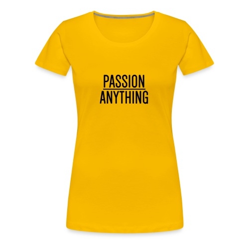 Passion Over Anything - Women's Premium T-Shirt