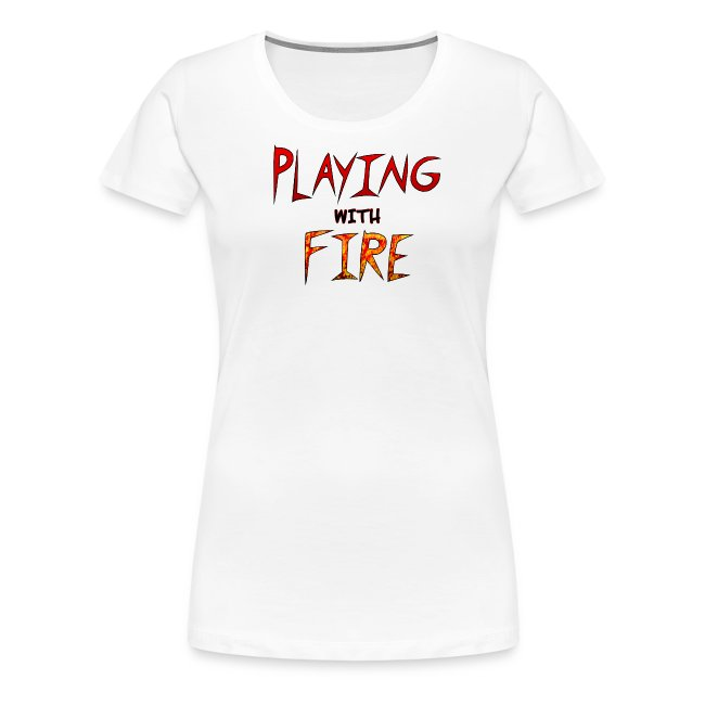 Playing With Fire Women S Premium T Shirt