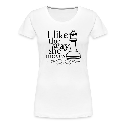 I Like The Way She Moves - Women's Premium T-Shirt