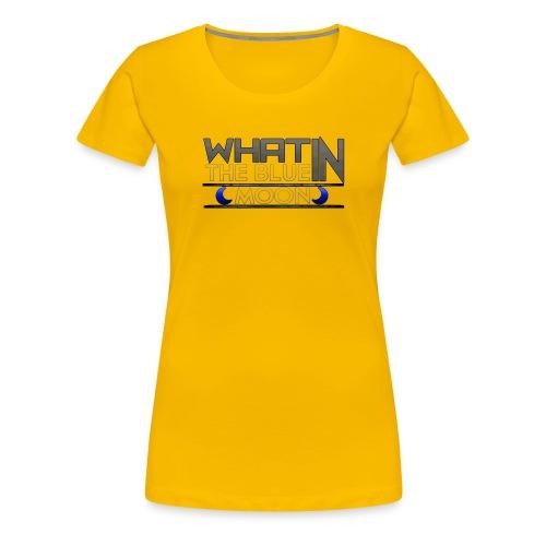 What in the BLUE MOON T-Shirt - Women's Premium T-Shirt