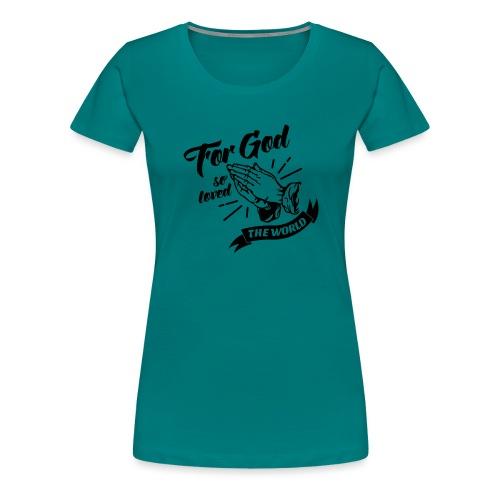 For God So Loved The World… - Alt. Design (Black) - Women's Premium T-Shirt