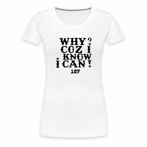 Why Coz I Know I Can 187 Positive Affirmation Logo - Women's Premium T-Shirt