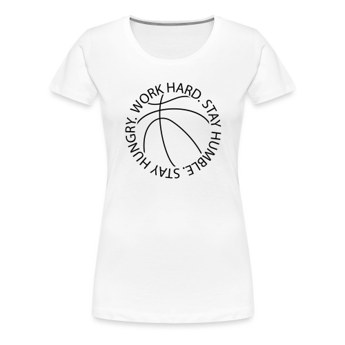 Stay Humble Stay Hungry Work Hard Basketball logo - Women's Premium T-Shirt