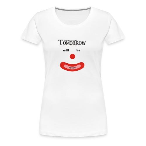 Tomorrow will be better - Women's Premium T-Shirt