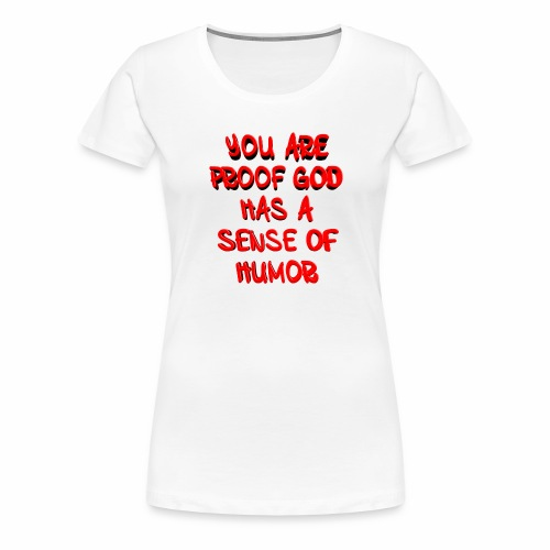 God has a Sense of Humor - Women's Premium T-Shirt