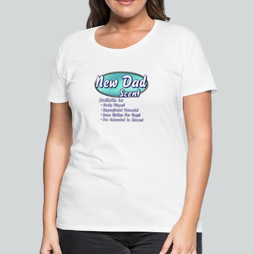 New Dad Scent - Women's Premium T-Shirt