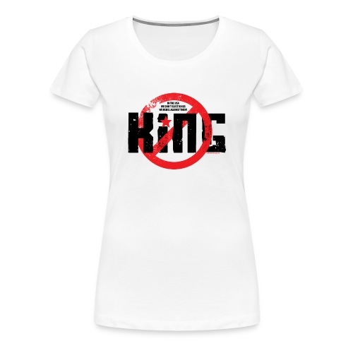NO KING! - Women's Premium T-Shirt