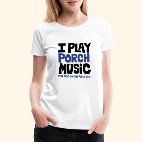 I PLAY PORCH MUSIC - Women's Premium T-Shirt
