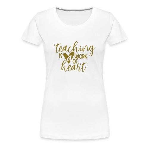 Teaching Is a Work Of Heart Metallic Teacher Tee - Women's Premium T-Shirt