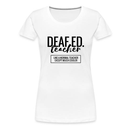Cool Deaf Ed. Teacher Funny Teacher T-Shirt - Women's Premium T-Shirt